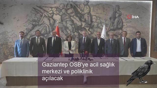 Gaziantep OSB'ye acil sağlık merkezi ve poliklinik açılacak